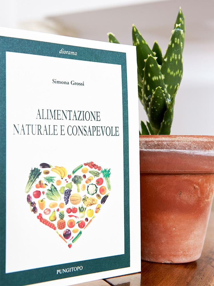 Il libro di Simona Grossi: Alimentazione naturale e consapevole