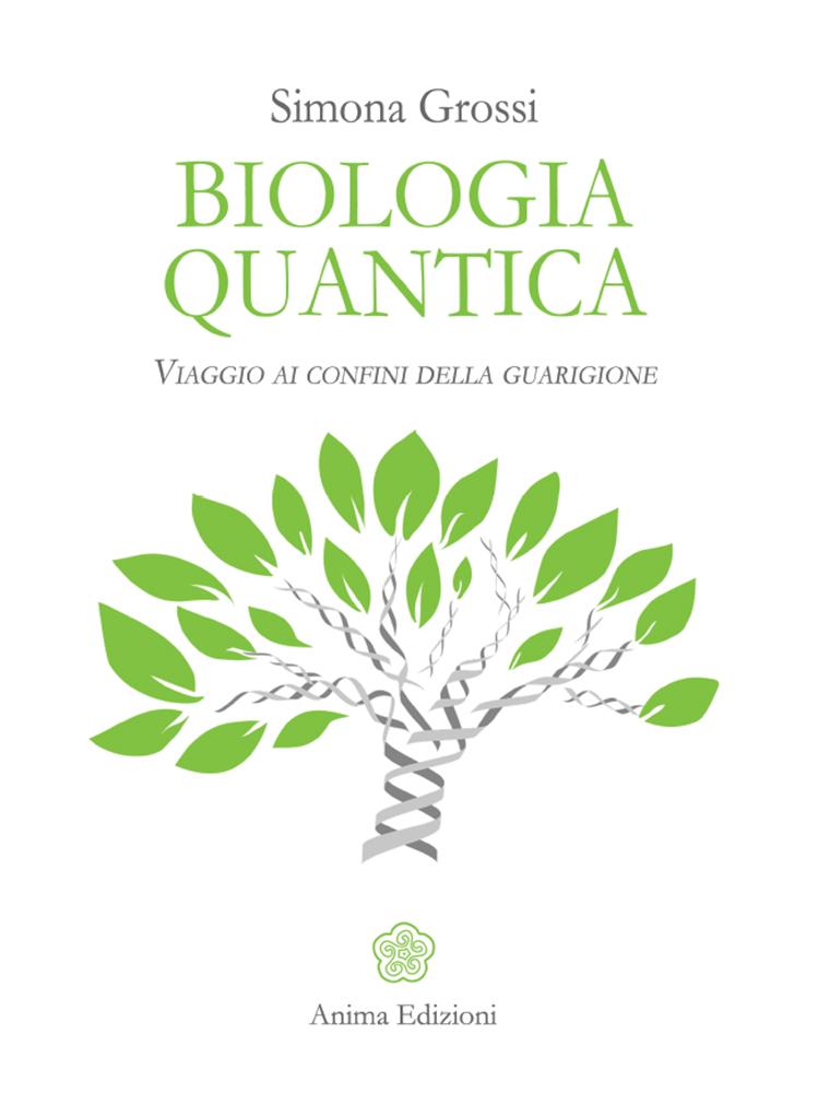 Biologia Quantica. Viaggio ai confini della guarigione